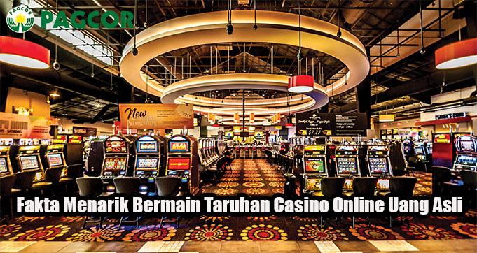 Fakta Menarik Bermain Taruhan Casino Online Uang Asli