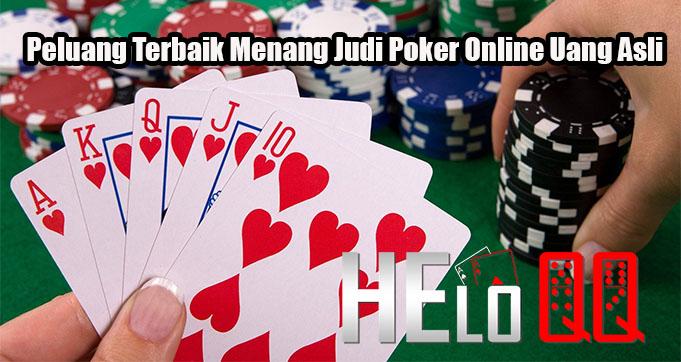 Peluang Terbaik Menang Judi Poker Online Uang Asli