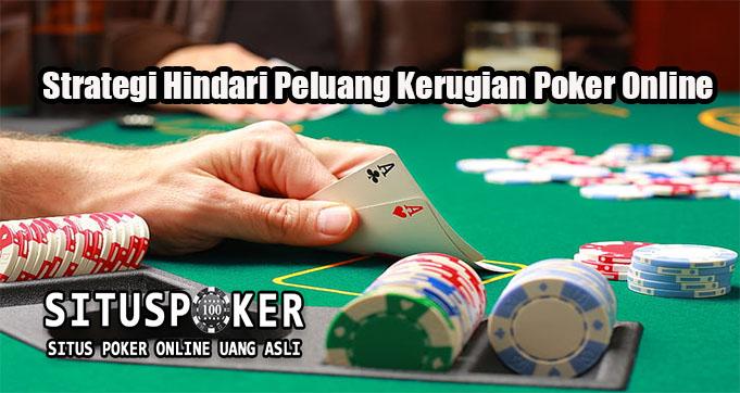 Strategi Hindari Peluang Kerugian Poker Online